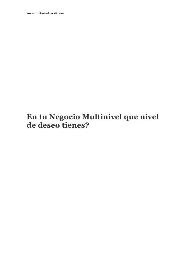 www.multinivelparati.comEn tu Negocio Multinivel que nivelde deseo tienes?