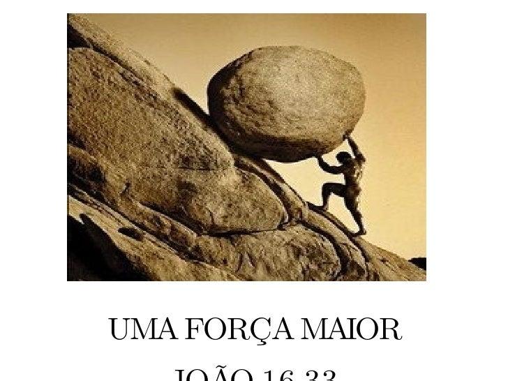 UMA FORÇA MAIOR JOÃO 16.33