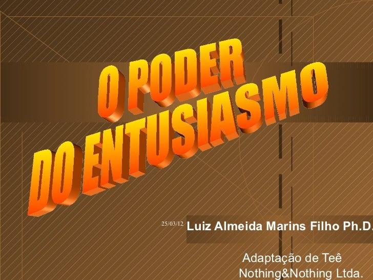 25/03/12           Luiz Almeida Marins Filho Ph.D.                   Adaptação de Teê                   Nothing&Nothing Lt...