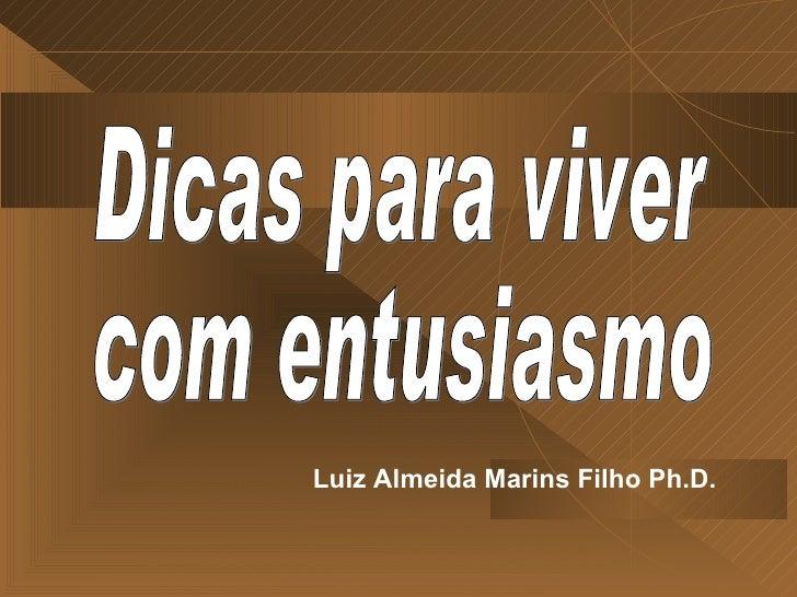 Luiz Almeida Marins Filho Ph.D. Dicas para viver com entusiasmo