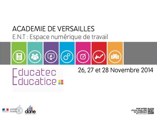 ACADEMIE DE VERSAILLES  E.N.T : Espace numérique de travail  26, 27 et 28 Novembre 2014