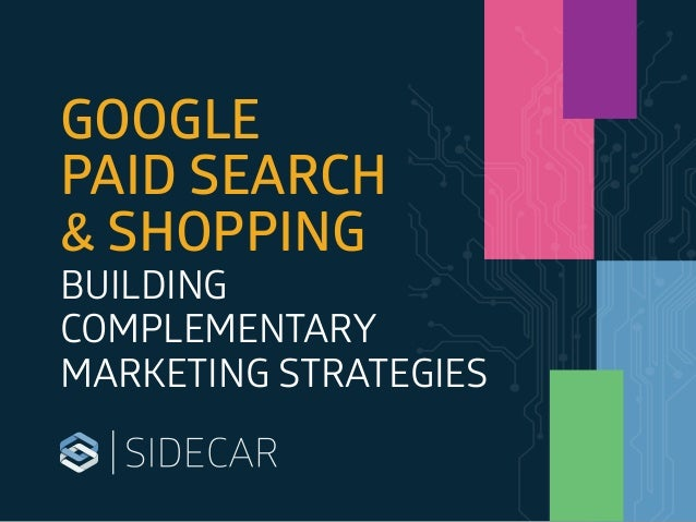 GOOGLE PAID SEARCH & SHOPPING BUILDING COMPLEMENTARY MARKETING STRATEGIES