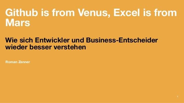 Github is from Venus, Excel is from Mars Wie sich Entwickler und Business-Entscheider wieder besser verstehen Roman Zenner...