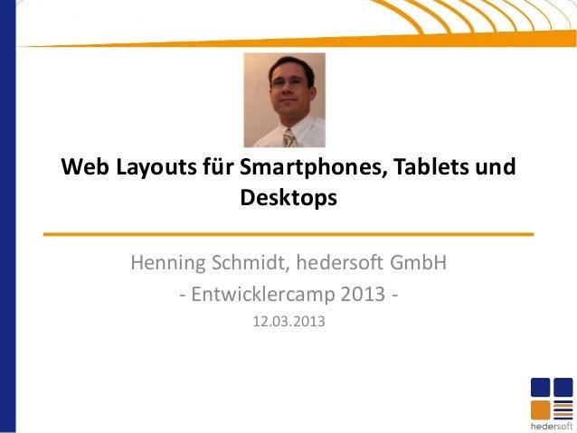 Web Layouts für Smartphones, Tablets und                Desktops      Henning Schmidt, hedersoft GmbH          - Entwickle...