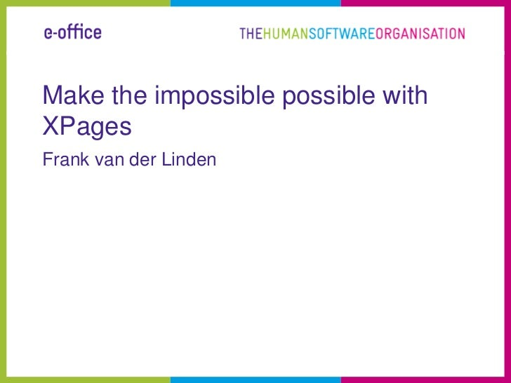 Make the impossible possible withXPagesFrank van der Linden