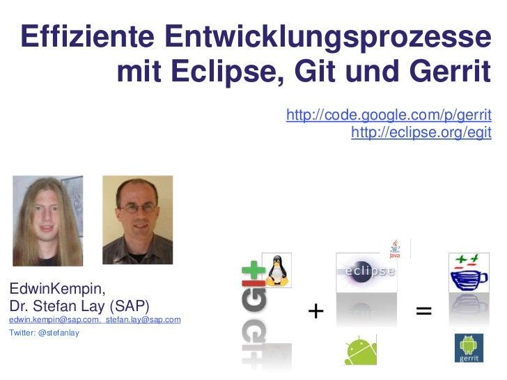 Effiziente Entwicklungsprozesse mit Eclipse, Git und Gerrit<br />http://code.google.com/p/gerrit<br />http://eclipse.org/e...