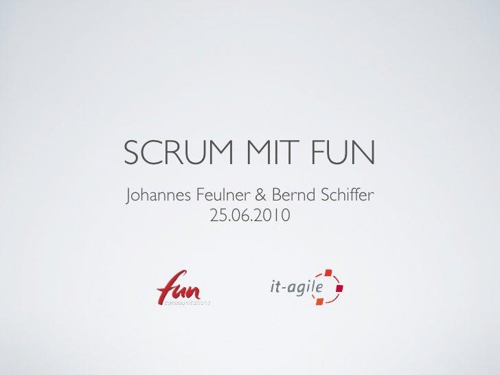 SCRUM MIT FUN Johannes Feulner & Bernd Schiffer            25.06.2010