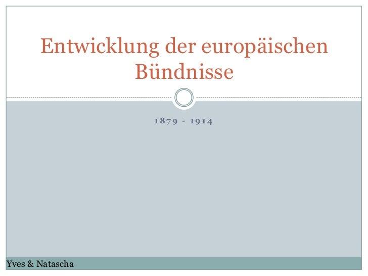Entwicklung der europäischen                Bündnisse                  1879 - 1914Yves & Natascha