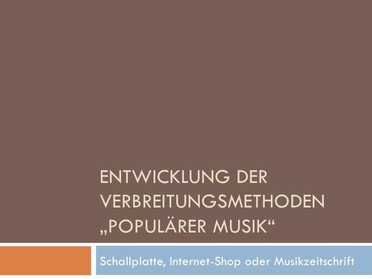 """ENTWICKLUNG DER VERBREITUNGSMETHODEN """"POPULÄRER MUSIK"""" Schallplatte, Internet-Shop oder Musikzeitschrift"""