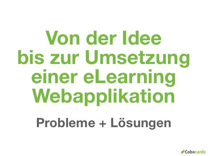 Von der Idee bis zur Umsetzung  einer eLearning   Webapplikation  Probleme + Lösungen