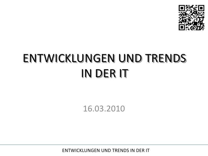 ENTWICKLUNGEN UND TRENDS IN DER IT<br />16.03.2010<br />