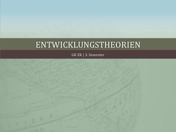 ENTWICKLUNGSTHEORIEN      GK EK | 3. Semester