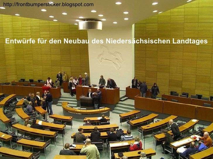 Entwürfe für den Neubau des Niedersächsischen Landtages http://frontbumpersticker.blogspot.com
