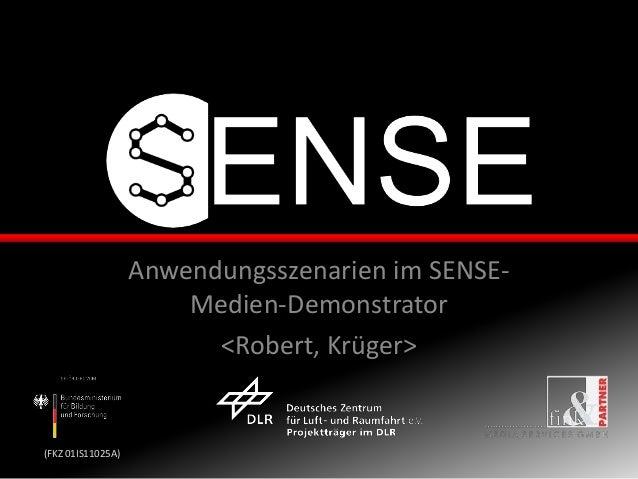 (FKZ 01IS11025A) Anwendungsszenarien im SENSE- Medien-Demonstrator <Robert, Krüger>