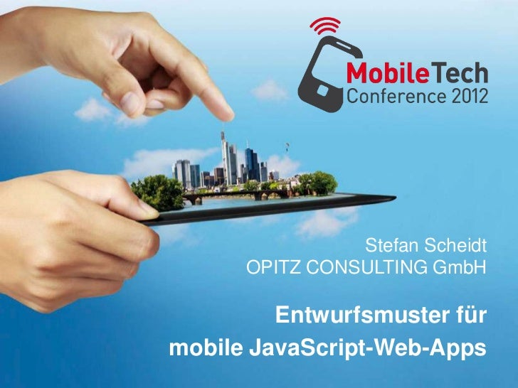 Stefan Scheidt      OPITZ CONSULTING GmbH         Entwurfsmuster fürmobile JavaScript-Web-Apps