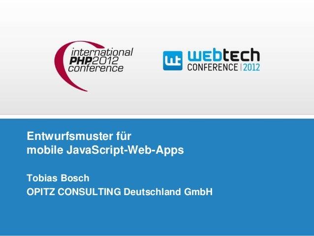 Entwurfsmuster fürmobile JavaScript-Web-AppsTobias BoschOPITZ CONSULTING Deutschland GmbH