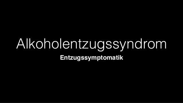 Alkoholentzugssyndrom  Entzugssymptomatik