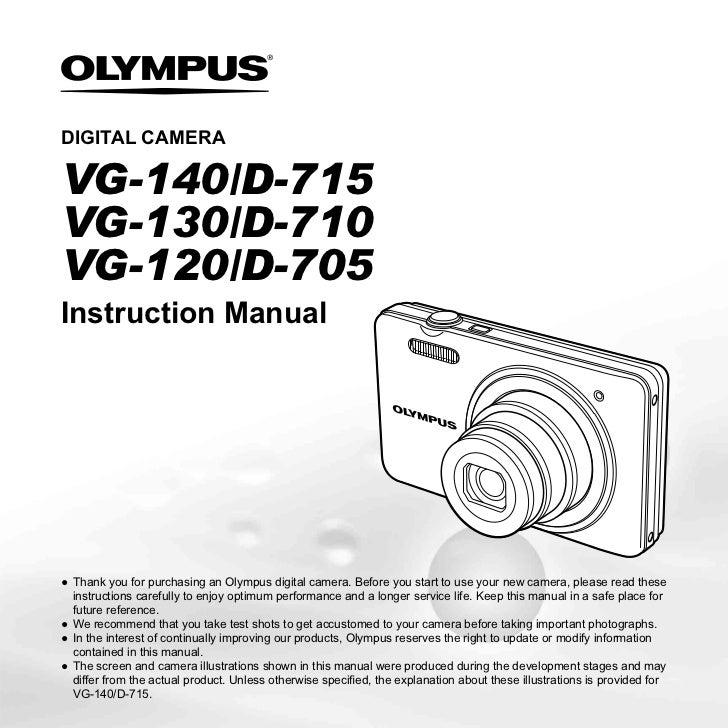 DIGITAL CAMERAVG-140/D-715VG-130/D-710VG-120/D-705Instruction Manual● Thank you for purchasing an Olympus digital camera. ...