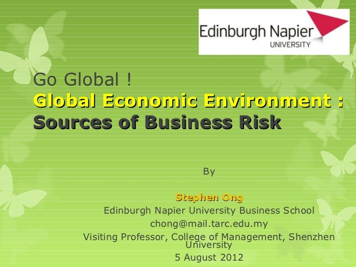 Go Global !Global Economic Environment :Sources of Business Risk                            By                         Ste...