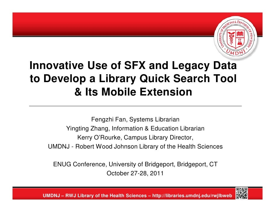 Innovative Use of SFX and Legacy Datato Develop a Library Quick Search Tool        & Its Mobile Extension                 ...