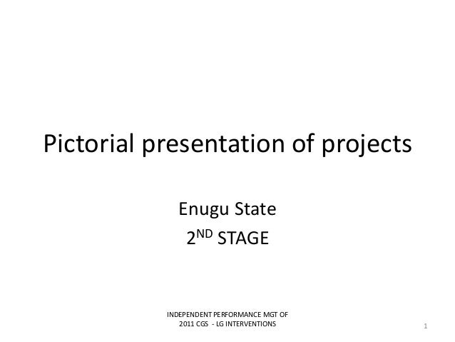 Pictorial presentation of projectsEnugu State2ND STAGEINDEPENDENT PERFORMANCE MGT OF2011 CGS - LG INTERVENTIONS 1
