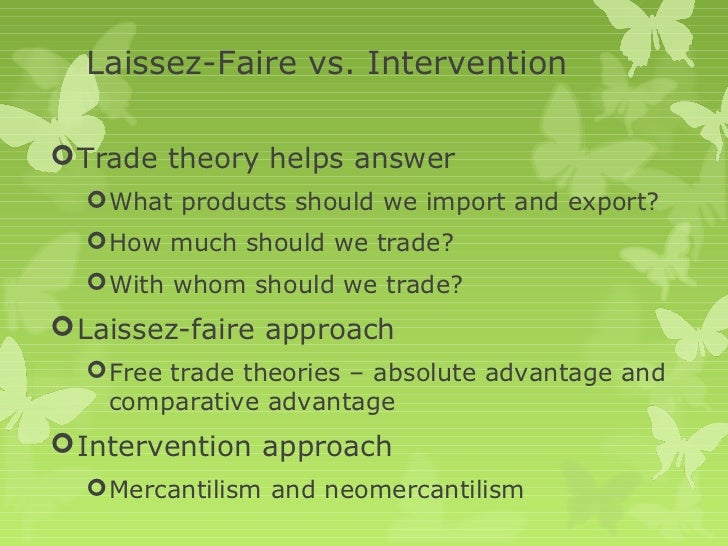 laissez faire vs government intervention In eighteenth-century france the saying laissez faire, laissez passer was the   action of each individual versus the exclusive action of the government  is but a  poor disguise for the individual interventionist's self-deification.