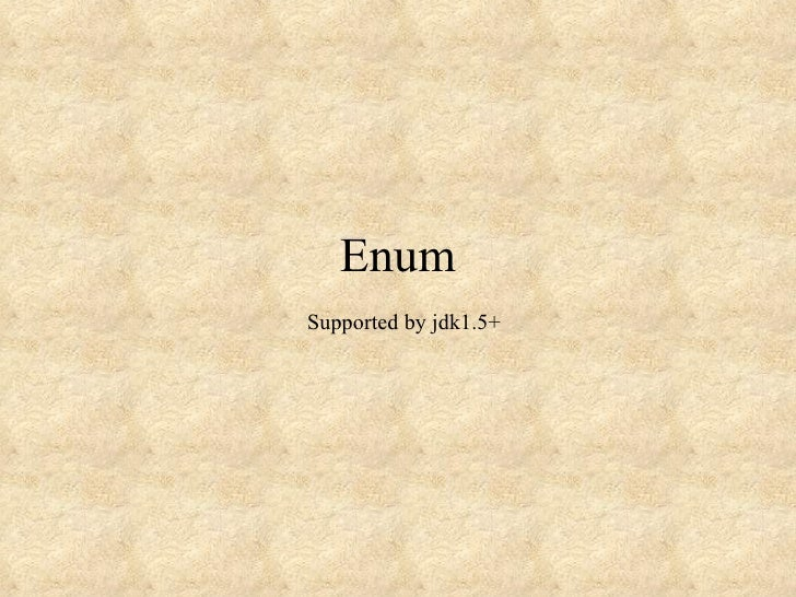 Enum   Supported by jdk1.5+