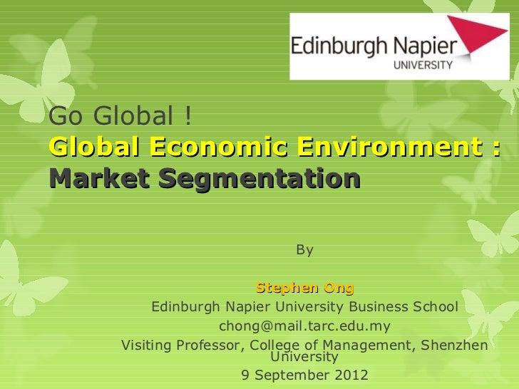 Go Global !Global Economic Environment :Market Segmentation                            By                         Stephen ...