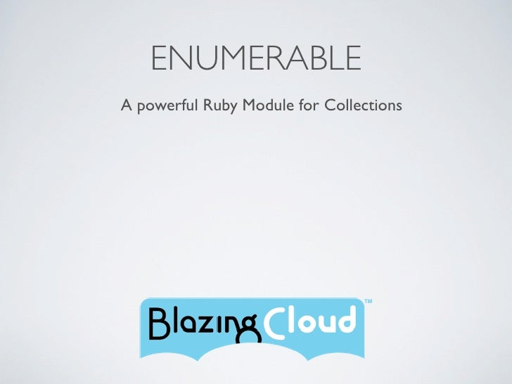 ENUMERABLE                        A powerful Ruby Module for CollectionsFriday, March 4, 2011
