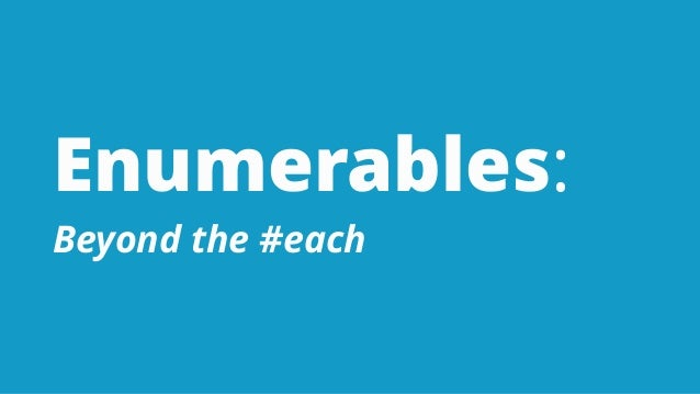 Enumerables: Beyond the #each