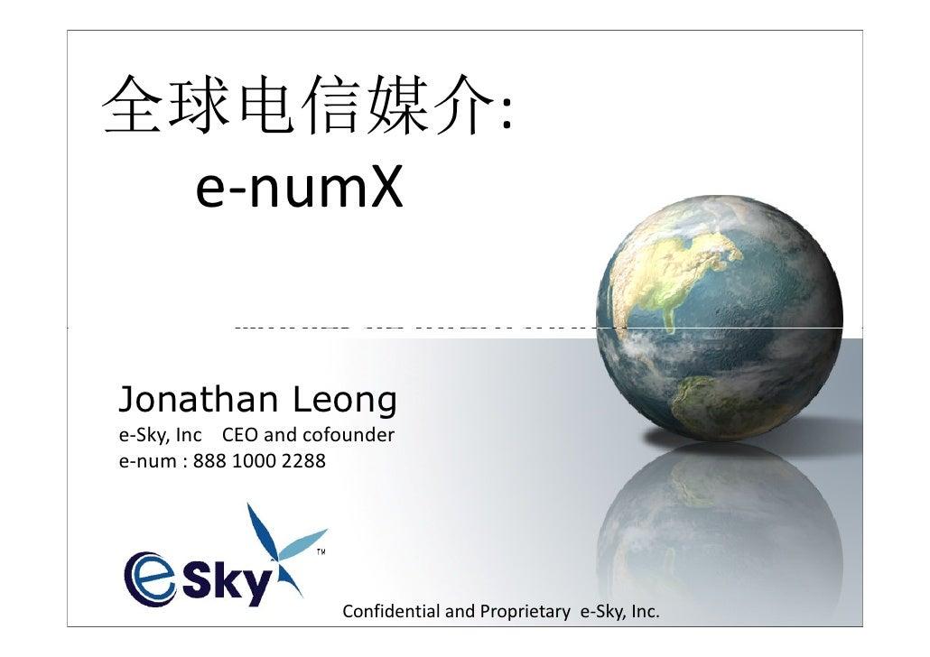 全球电信媒介:  e-numX              Wholesale International             Toll Jonathan Leong             Free Service e-Sky, Inc C...