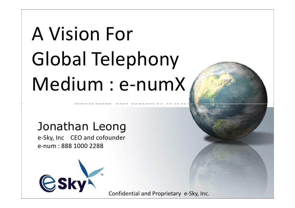 A Vision For Global Telephony Medium : e-numX             Wholesale International             Toll Jonathan Leong         ...