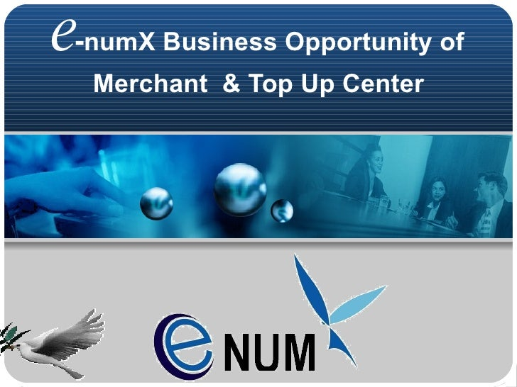 e - numX Business Opportunity of Merchant  & Top Up Center