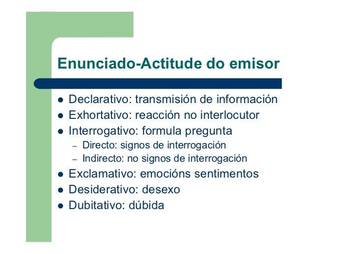 Enunciado-Actitude do emisor   Declarativo: transmisión de información  Exhortativo: reacción no interlocutor  Interrogati...