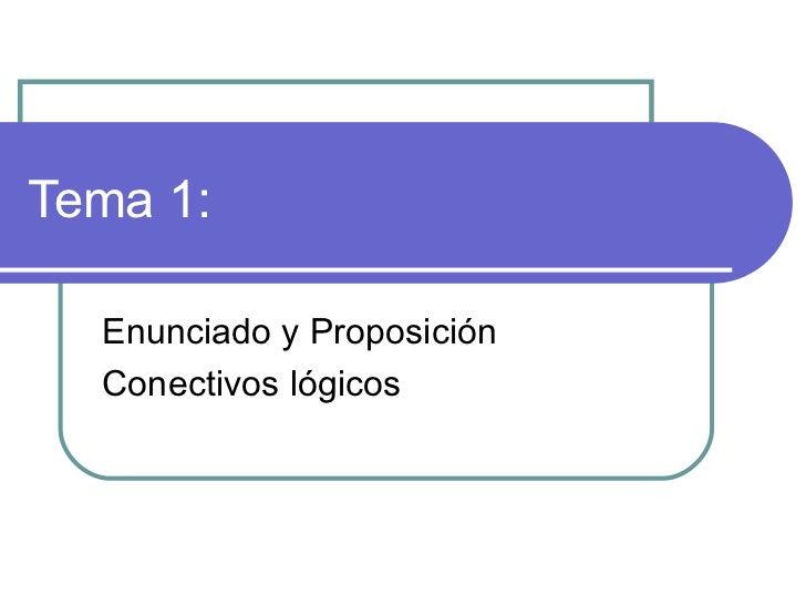 Tema 1:  Enunciado y Proposición Conectivos lógicos
