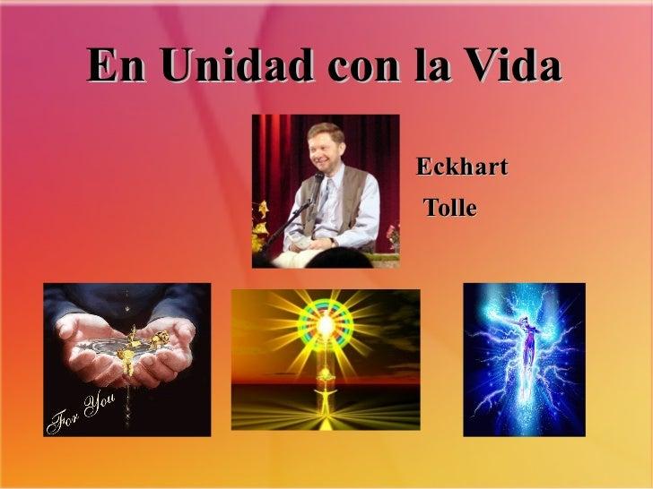 En Unidad con la Vida <ul>Eckhart Tolle </ul>