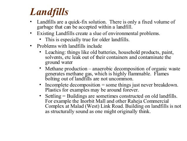 landfill incomplete decompostion and settling Landfills are not designed to break down waste, only to store it, according to the nswma but garbage in a landfill does decompose, albeit slowly and in a sealed, oxygen-free environment.