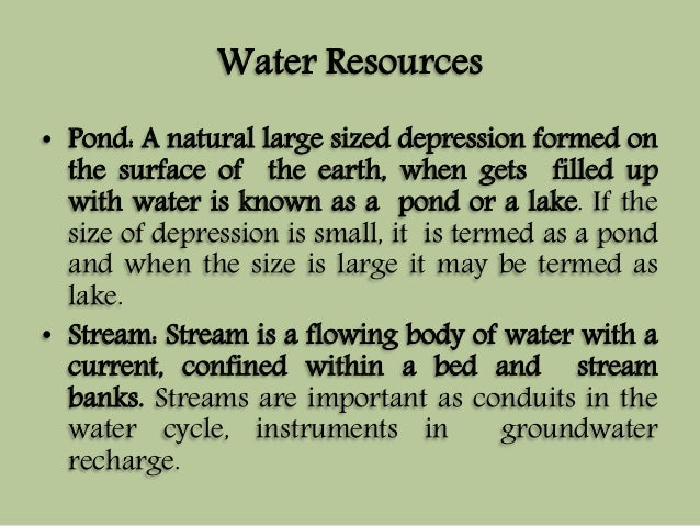 Water Resources  • Pond: A natural large sized depression formed on  the surface of the earth, when gets filled up  with w...
