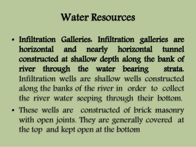 Water Resources  • Infiltration Galleries: Infiltration galleries are  horizontal and nearly horizontal tunnel  constructe...
