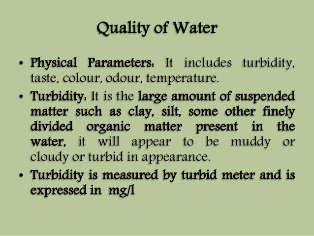 Quality of Water  • Physical Parameters: It includes turbidity,  taste, colour, odour, temperature.  • Turbidity: It is th...