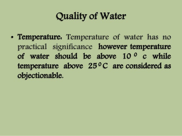 Quality of Water  • Temperature: Temperature of water has no  practical significance however temperature  of water should ...
