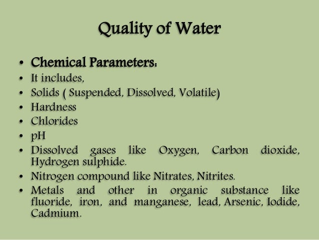 Quality of Water  • Chemical Parameters:  • It includes,  • Solids ( Suspended, Dissolved, Volatile)  • Hardness  • Chlori...