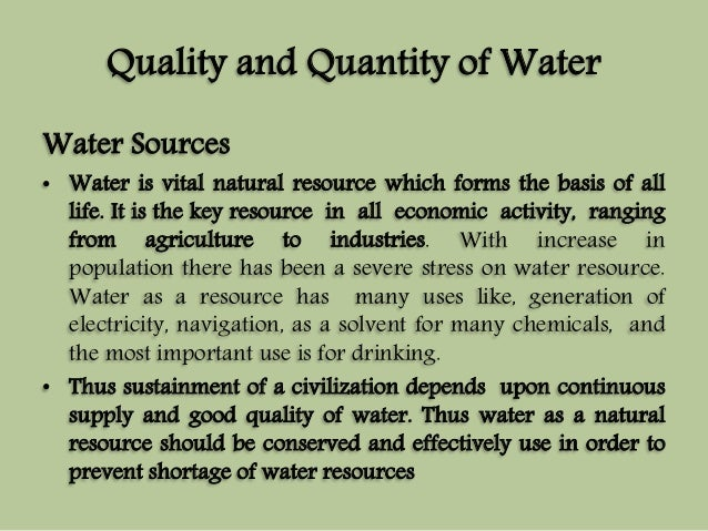 Quality and Quantity of Water  Water Sources  • Water is vital natural resource which forms the basis of all  life. It is ...