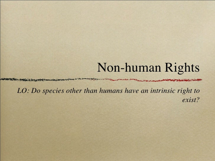 Non-human Rights LO: Do species other than humans have an intrinsic right to                                              ...