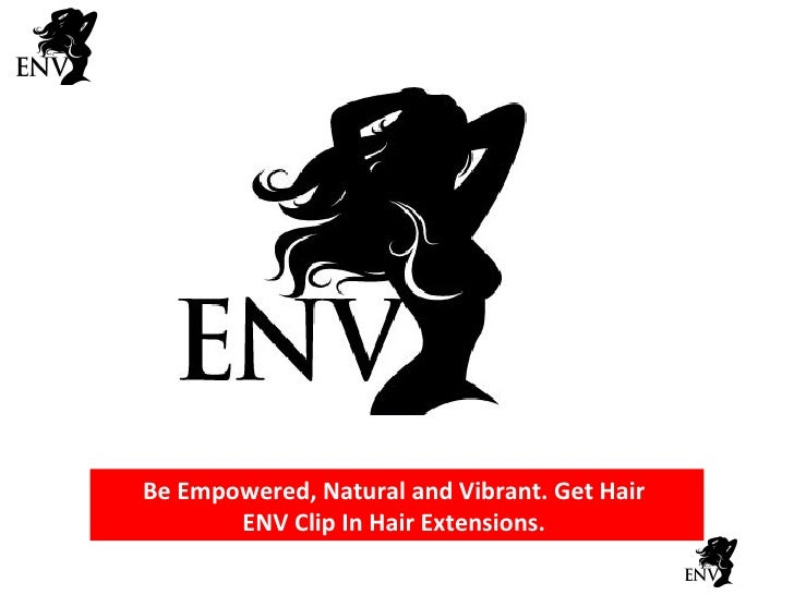 Be Empowered, Natural and Vibrant. Get Hair  ENV Clip In Hair Extensions.