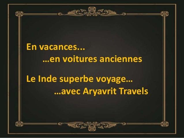 En vacances... …en voitures anciennes Le Inde superbe voyage… …avec Aryavrit Travels