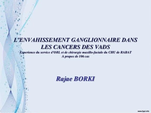 L'ENVAHISSEMENT GANGLIONNAIRE DANSLES CANCERS DES VADSExperience du service d'ORL et de chirurgie maxillo-faciale du CHU d...