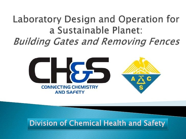 Laboratory Design and Operation for a Sustainable Planet:Building Gates and Removing Fences<br />Division of Chemical Heal...