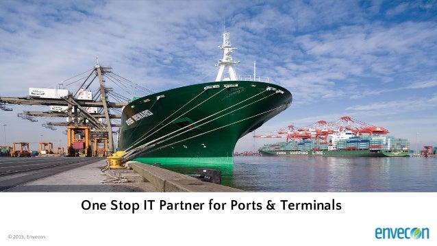 © 2015, Envecon 1 One Stop IT Partner for Ports & Terminals