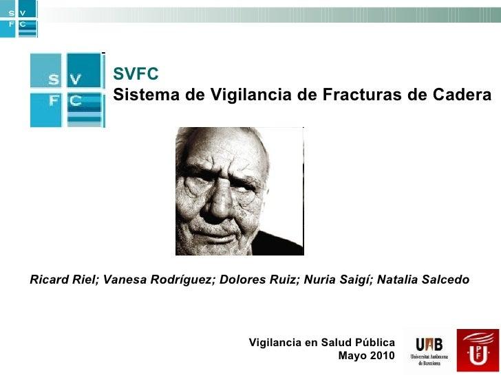 Ricard Riel; Vanesa Rodríguez; Dolores Ruiz; Nuria Saigí; Natalia Salcedo SVFC Sistema de Vigilancia de Fracturas de Cader...